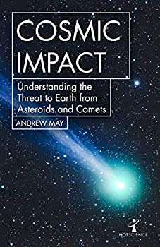 Cosmic Impact  Understanding the Threat to Earth from Asteroids and Comets  Hot Science