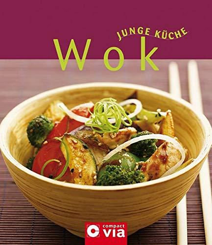Wok (Junge Küche): Wok-Gerichte mit Gemüse, Fleisch, Fisch & Meeresfrüchten sowie Reis & Nudeln
