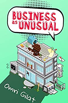 Business as Unusual: A Silly Novel about Serious Business by [Omri Gilat]