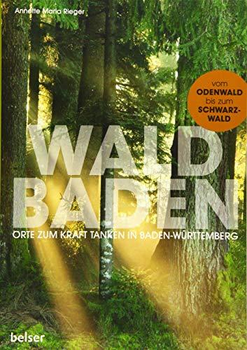 Waldbaden: Orte zum Kraft tanken in Baden-Württemberg