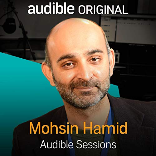 Mohsin Hamid: Audible Sessions: FREE Exclusive Interview