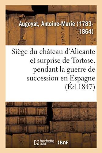 Siège du château d'Alicante et surprise de Tortose, pendant la guerre de succession en Espagne PDF Books