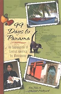 99 Days to Panama: An Exploration of Central America by Motorhome, How A Couple and Their Dog Discovered this New World in...