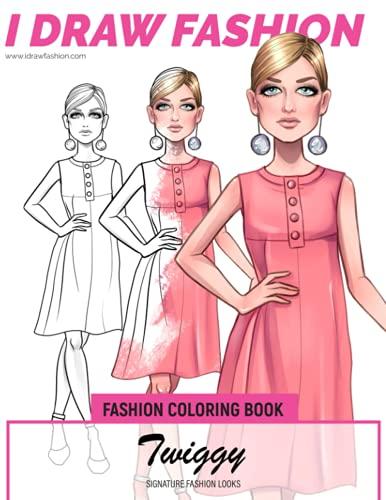 Twiggy - Signature Fashion Looks: I DRAW FASHION: Fashion Coloring Book (Celebrity Coloring Book)