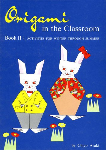 Origami in Classroom Book 2: Activities For Winter Through Summer (Origami in the Classroom) (English Edition)