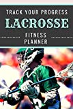 Lacrosse | Track Your Progress | Fitness Planner: Undated Sports Organizer | Multifunctional Daily Weekly Monthly Yearly Log | Motivational Journal for Athletic Performance and Notes