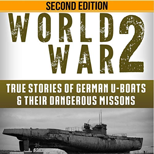 World War 2: True Stories of German UBoats & Their Dangerous Missions cover art