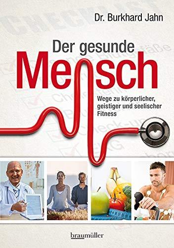 Der gesunde Mensch: Wege zu körperlicher, geistiger und seelischer Fitness