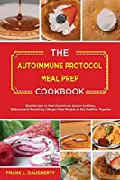 The Autoimmune Protocol Meal Prep Cookbook: Easy Recipes to Heal the Immune System and Easy, Delicious and Nourishing Allergen-Free Recipes to Get Healthier Together