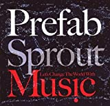 Songtexte von Prefab Sprout - Let's Change the World With Music