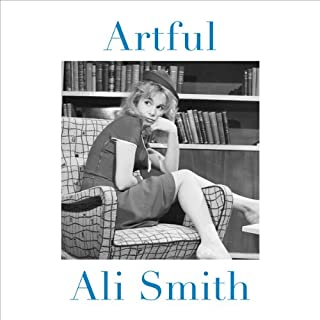 Artful                   By:                                                                                                                                 Ali Smith                               Narrated by:                                                                                                                                 Ali Smith                      Length: 4 hrs and 6 mins     22 ratings     Overall 4.5