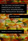 The Second International Symposium on Signed Language Interpretation and Translation Research: Selected Papers (Volume 18) (Gallaudet Studies In Interpret)