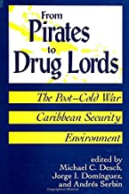 From Pirates to Drug Lords: The Post - Cold War Caribbean Security Environment (SUNY series in Global Politics)
