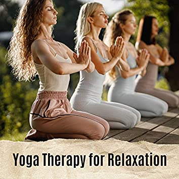 Yoga Therapy for Relaxation: New Age Music Mix Created for Perfect Yoga Contemplation Experience, Balance Your Inner Energy, Chakras Healing, Relax Your Body & Mind