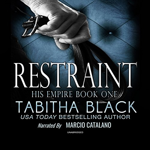 Restraint     His Empire, Book 1              By:                                                                                                                                 Tabitha Black                               Narrated by:                                                                                                                                 Marcio Catalano                      Length: 4 hrs and 44 mins     1 rating     Overall 3.0