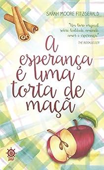 A esperança é uma torta de maçã (Portuguese Edition) by [Sarah Moore Fitzgerald]