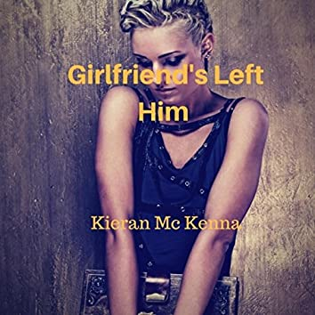 Girlfriend's Left Him