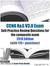 CCNA R&S V3.0 Exam Self-Practice Review Questions for the Composite Exam 2018: With 170+ Questions