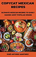 Copycat Mexican Recipes: Ultimate Mexican Recipes to Easily Making Most Popular Dishes