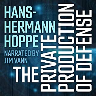 The Private Production of Defense                   By:                                                                                                                                 Hans-Hermann Hoppe                               Narrated by:                                                                                                                                 Jim Vann                      Length: 1 hr and 16 mins     Not rated yet     Overall 0.0