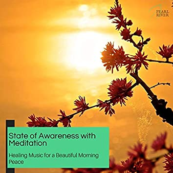 State Of Awareness With Meditation - Healing Music For A Beautiful Morning Peace