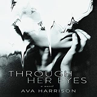 Through Her Eyes: A Novel                   By:                                                                                                                                 Ava Harrison                               Narrated by:                                                                                                                                 Caitlin Kelly                      Length: 9 hrs and 31 mins     35 ratings     Overall 4.2
