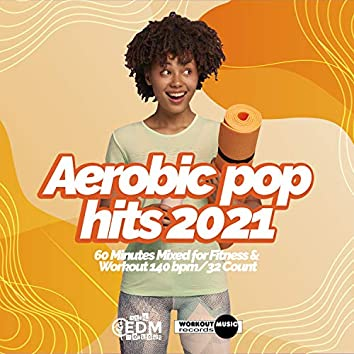Aerobic Pop Hits 2021: 60 Minutes Mixed for Fitness & Workout 140 bpm/32 Count
