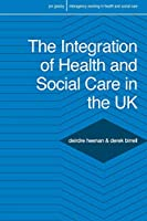 The Integration of Health and Social Care in the UK: Policy and Practice (Interagency Working in Health and Social Care)