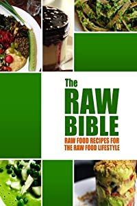 The raw bible raw food recipes for the raw food lifestyle 200 product description the raw bible raw food recipes for the raw food lifestyle a definitive recipe book 200 recipes get off to a right start on your raw forumfinder Image collections