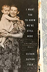 I want You to Know We're Still Here by Esther Safran Foer book cover