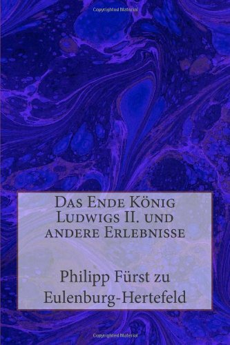 Das Ende König Ludwigs II. und andere Erlebnisse
