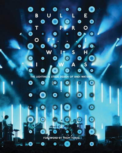 Bullet Proof... I Wish I Was: The Lighting & Stage Design of Andi Watson