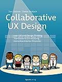 Collaborative UX Design: Lean UX und Design Thinking: Teambasierte Entwicklung menschzentrierter Produkte - Toni Steimle