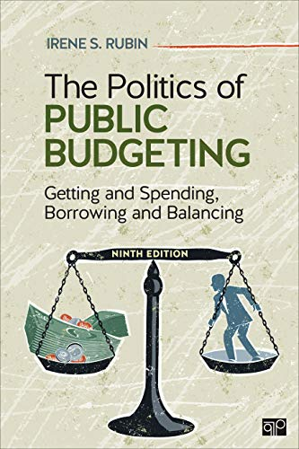 Compare Textbook Prices for The Politics of Public Budgeting: Getting and Spending, Borrowing and Balancing 9 Edition ISBN 9781544325057 by Rubin, Irene S.