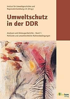 Umweltschutz in der DDR 1 / 2 / 3: Analysen und Zeitzeugenberichte Band 1: Politische und umweltrechtliche Rahmenbedingungen Band 2: Mediale und ... ehrenamtlicher und freiwilliger Umweltschutz