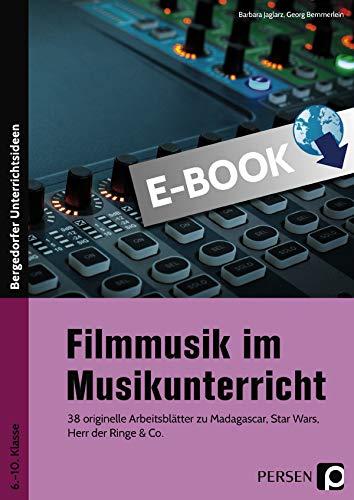 Filmmusik im Musikunterricht: 38 originelle Arbeitsblätter zu Madagascar, Star Wars, Herr der Ringe & Co. (6. bis 10. Klasse)