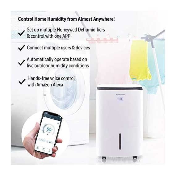 Honeywell Basement & Small Room Up to 1000 Sq. Ft, TP30AWKN Smart Wi-Fi Energy Star Dehumidifier, 30 Pint, White 3 POWERFUL DEHUMIDIFIER FOR ROOMS UP TO 4000 SQUARE FEET: This powerful beast effectively removes up to 70 pints of moisture from the air (50-Pint 2019 DOE Standard) to protect walls, curtains, furniture and appliances from excess household moisture. Ideal for large basements, living rooms, cellars, and storage rooms. PEACE OF MIND WITH A BRAND YOU TRUST: Honeywell Dehumidifiers are top rated by an independent, US-based product safety-testing agency since 2016 and all Honeywell Dehumidifiers are backed by an outstanding warranty. Plus, if you ever need help, the Honeywell Home Comfort customer service hotline connects you directly to an in-house customer support team who are ready to help (during office hours). SMART & VERSATILE: Wi-Fi-Enabled and compatible with Amazon Alexa voice commands, the Honeywell Smart Dehumidifier can be controlled from almost anywhere. Change humidity and fan-speed settings without moving away from your busy routine.
