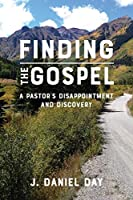 Finding the Gospel: A Pastor's Disappointment and Discovery