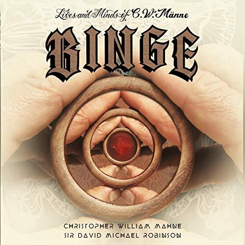 Lives & Minds of C.W. Männe: BINGE Audiobook By Christopher William Mahne, Sir David Michael Robinson cover art
