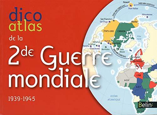 Dico Atlas de la Seconde Guerre Mondiale - 1939-1945