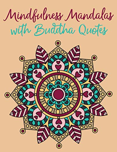 Mindfulness Mandalas with Buddha Quotes: Simple Mindfulness Coloring Book for Adults Designed for Mindful Meditation, Relaxation and Stress Relief