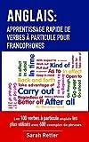 ANGLAIS: APPRENTISSAGE RAPIDE DE VERBES À PARTICULE POUR FRANCOPHONES: Les 100 verbes à particule anglais les plus...