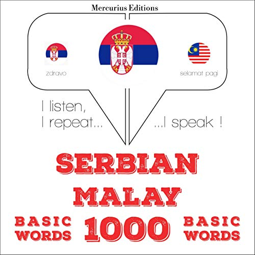 Serbian - Malay. 1000 basic words: I listen, I repeat, I speak - Serbian