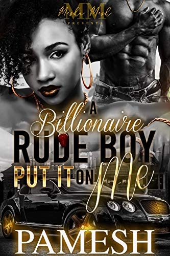 A Billionaire Rudeboy Put It On Me