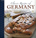 Trenkner, M: Classic Recipes of Germany: Traditional Food and Cooking in 25 Authentic Dishes