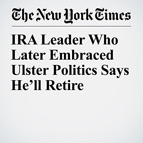 IRA Leader Who Later Embraced Ulster Politics Says He'll Retire copertina