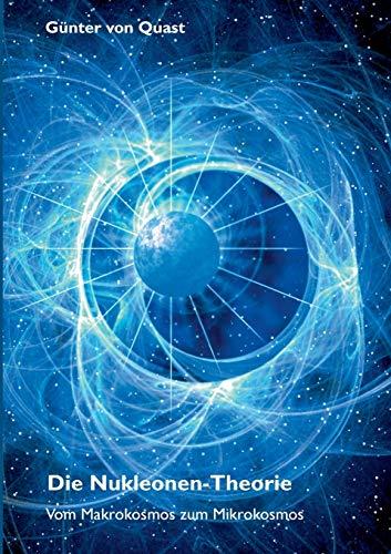 Die Nukleonen-Theorie: Vom Makrokosmos zum Mikrokosmos