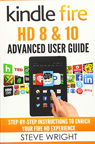 Price comparison product image Kindle Fire HD 8 & 10: Kindle Fire HD Advanced User Guide (Updated DEC 2016): Step-By-Step Instructions to Enrich Your Fire HD Experience (Kindle Fire HD Manual,  Fire HD ebook,  Fire HD 8
