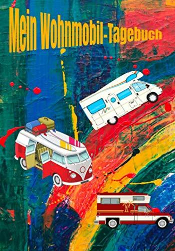 Mein Wohnmobile-Tagebuch: Reisemobil-Notizbuch: Reisetagebuch für Reiseliebhaber | Reisebuch zum Ausfüllen, um alle Informationen ... über Ihre Urlaubserlebnisse festzuhalten und zu organisieren.