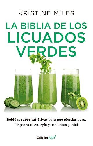 La biblia de los licuados verdes (Colección Vital): Bebidas supernutritivas para que pierdas peso, dispares tu energía y te sientas